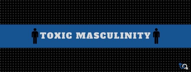 TOXIC MASCULINITY 101